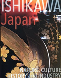 Ishikawa Japan: Nature, Culture, History and Industry.